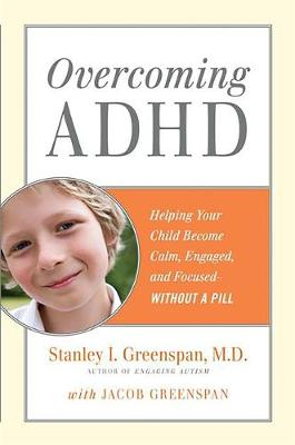 Overcoming ADHD: Helping Your Child Become Calm, Engaged, and Focused--Without a Pill (Hardback)