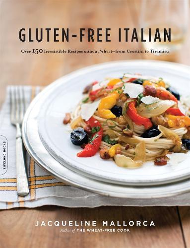 Gluten-Free Italian: Over 150 Irresistible Recipes without Wheat--from Crostini to Tiramisu (Paperback)