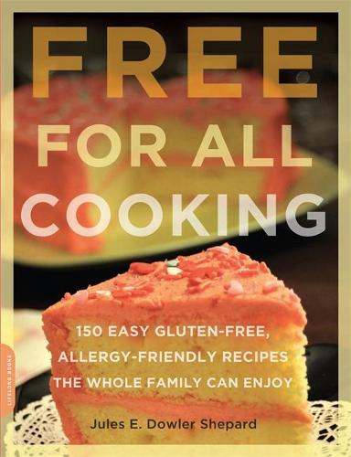 Free for All Cooking: 150 Easy Gluten-Free, Allergy-Friendly Recipes the Whole Family Can Enjoy (Paperback)