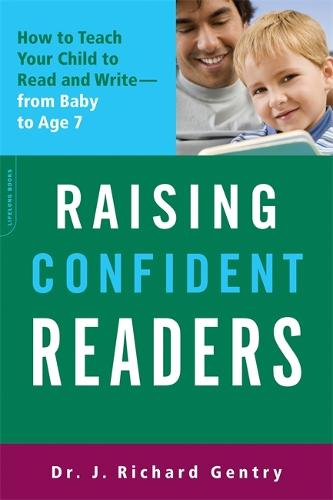 Raising Confident Readers: How to Teach Your Child to Read and Write--from Baby to Age 7 (Paperback)
