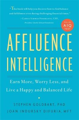 Affluence Intelligence: Earn More, Worry Less, and Live a Happy and Balanced Life (Hardback)