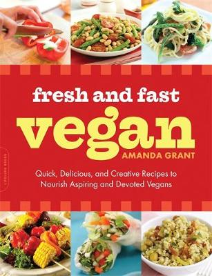 Fresh and Fast Vegan: Quick, Delicious, and Creative Recipes to Nourish Aspiring and Devoted Vegans (Paperback)