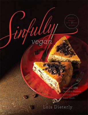 Sinfully Vegan: More Than 160 Decadent Desserts to Satisfy Every Sweet Tooth (Paperback)
