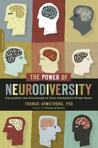 The Power of Neurodiversity: Unleashing the Advantages of Your Differently Wired Brain (published in hardcover as Neurodiversity) (Paperback)