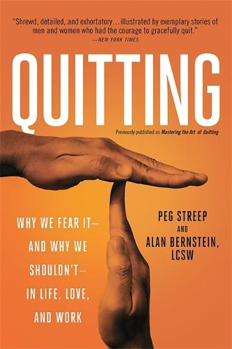 Quitting (previously published as Mastering the Art of Quitting): Why We Fear It--and Why We Shouldn't--in Life, Love, and Work (Paperback)