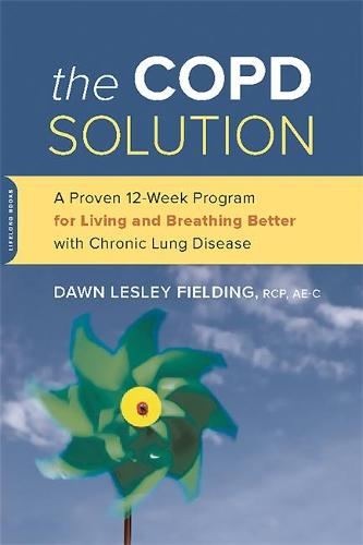 The COPD Solution: A Proven 10-Week Program for Living and Breathing Better with Chronic Lung Disease (Paperback)