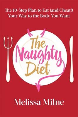 The Naughty Diet: The 10-Step Plan to Eat and Cheat Your Way to the Body You Want (Hardback)