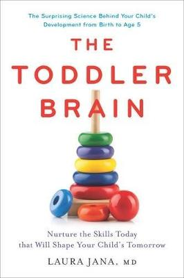 The Toddler Brain: Nurture the Skills Today that Will Shape Your Child's Tomorrow (Hardback)