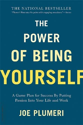 The Power of Being Yourself: A Game Plan for Success--by Putting Passion into Your Life and Work (Paperback)