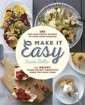 Make It Easy: 120 Mix-and-Match Recipes to Cook from Scratch--with Smart Store-Bought Shortcuts When You Need Them (Paperback)