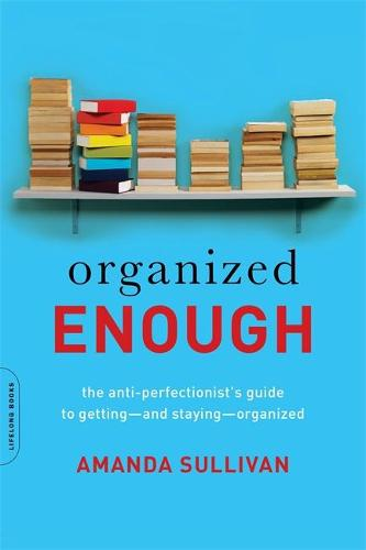 Organized Enough: The Anti-Perfectionist's Guide to Getting--and Staying--Organized (Paperback)