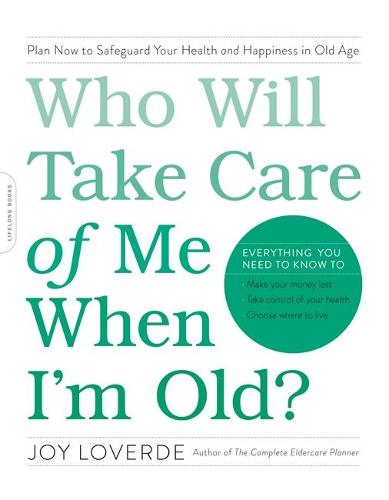 Who Will Take Care of Me When I'm Old?: Plan Now to Safeguard Your Health and Happiness in Old Age (Paperback)