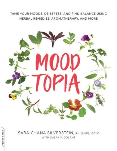 Moodtopia: Tame Your Moods, De-Stress, and Find Balance Using Herbal Remedies, Aromatherapy, and More (Paperback)