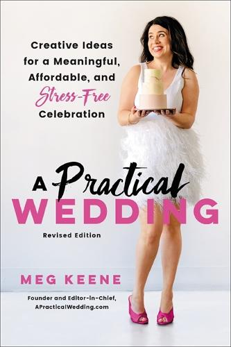 A Practical Wedding (Second edition): Creative Ideas for a Beautiful, Affordable, and Stress-free Celebration (Paperback)