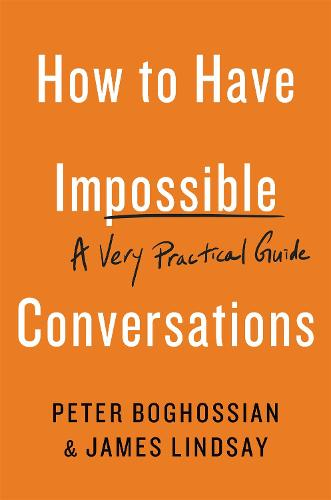 How to Have Impossible Conversations: A Very Practical Guide (Paperback)