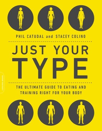 Just Your Type: The Ultimate Guide to Eating and Training Right for Your Body Type (Paperback)