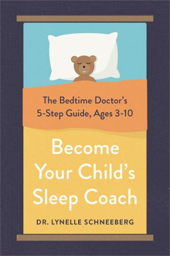 Become Your Child's Sleep Coach: The Bedtime Doctor's 5-Step Guide, Ages 3-10 (Paperback)