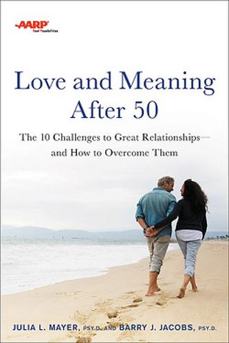 AARP Love and Meaning after 50: The 10 Challenges to Great Relationships-and How to Overcome Them (Paperback)