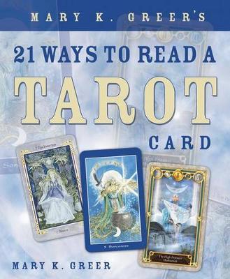 Mary K. Greer's 21 Ways to Read a Tarot Card (Paperback)