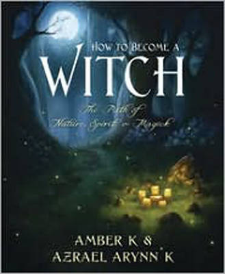 How to Become a Witch: The Path of Nature, Spirit and Magick (Paperback)