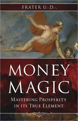 Money Magic: Mastering Prosperity in Its True Element (Paperback)