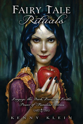Fairy Tale Rituals: Engage the Dark, Eerie & Erotic Power of Familiar Stories (Paperback)