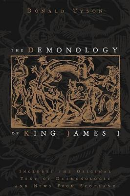 The Demonology of King James: Includes the Original Text of Daemonologie and News from Scotland (Paperback)