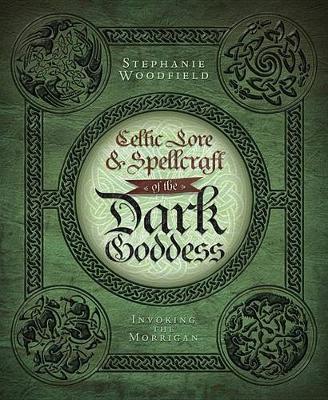 Celtic Lore and Spellcraft of the Dark Goddess: Invoking the Morrigan (Paperback)