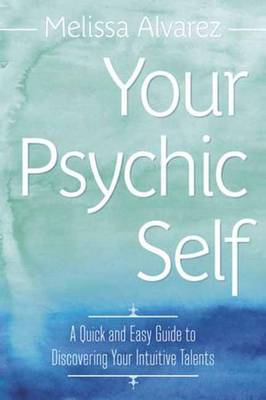 Your Psychic Self: A Quick and Easy Guide to Discovering Your Intuitive Talents (Paperback)