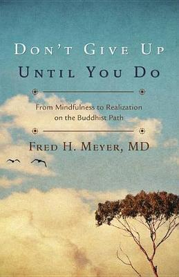 Don't Give Up Until You Do: From Mindfulness to Realization on the Buddhist Path (Paperback)
