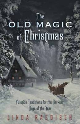 Old Magic of Christmas: Yuletide Traditions for the Darkest Days of the Year (Paperback)