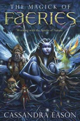 The Magick of Faeries: Working with the Spirits of Nature (Paperback)