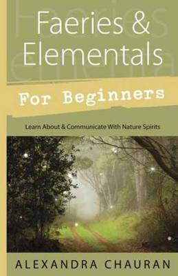 Faeries and Elementals for Beginners: Learn About and Communicate with Nature Spirits (Paperback)
