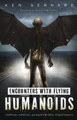 Encounters with Flying Humanoids: Mothman, Manbirds, Gargoyles, and Other Winged Beasts (Paperback)
