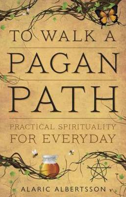 To Walk a Pagan Path: Practical Spirituality for Every Day (Paperback)