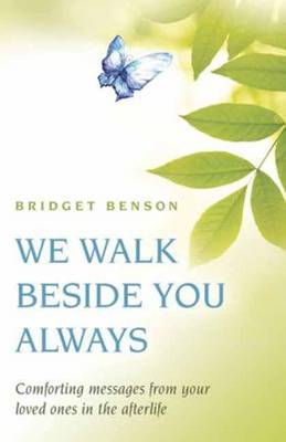 We Walk Beside You Always: Comforting Messages from Your Loved Ones in the Afterlife (Paperback)