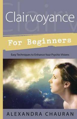 Clairvoyance for Beginners: Easy Techniques to Enhance Your Psychic Visions (Paperback)
