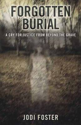 Forgotten Burial: A Cry for Justice from Beyond the Grave (Paperback)
