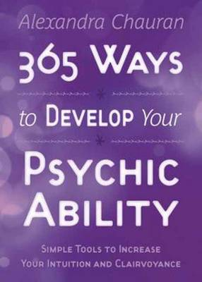 365 Ways to Develop Your Psychic Ability: Simple Tools to Increase Your Intuition and Clairvoyance (Paperback)