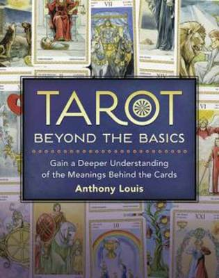 Tarot Beyond the Basics: Gain a Deeper Understanding of the Meanings Behind the Cards (Paperback)