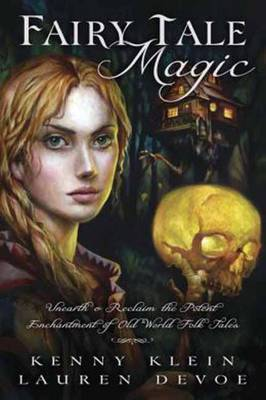 Fairy Tale Magic: Unearth and Reclaim the Potent Enchantment of Old World Folk Tales (Paperback)