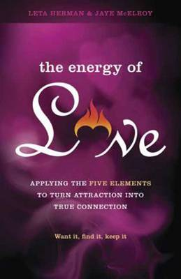 The Energy of Love: Applying the Five Elements to Turn Attraction into True Connection (Paperback)