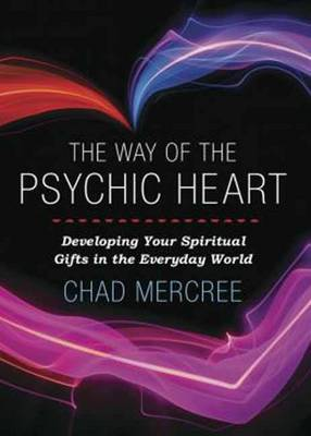 Way of the Psychic Heart: Developing Your Spiritual Gifts in the Everyday World (Paperback)