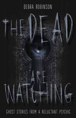 The Dead are Watching: Ghost Stories from a Reluctant Psychic (Paperback)