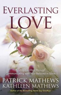 Everlasting Love: Finding Comfort Through Communicating with Your Beloved in Spirit (Paperback)