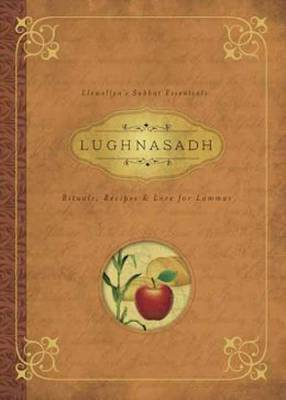 Lughnasadh: Rituals, Recipes and Lore for Lammas (Paperback)
