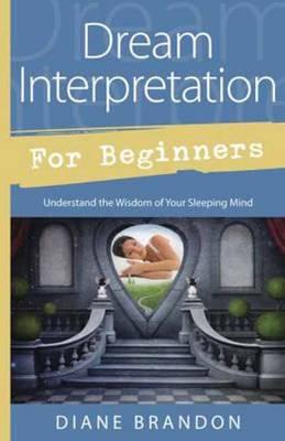 Dream Interpretation for Beginners: Understand the Wisdom of Your Sleeping Mind (Paperback)