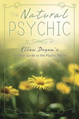 The Natural Psychic: Ellen Dugan's Personal Guide to the Psychic Realm (Paperback)