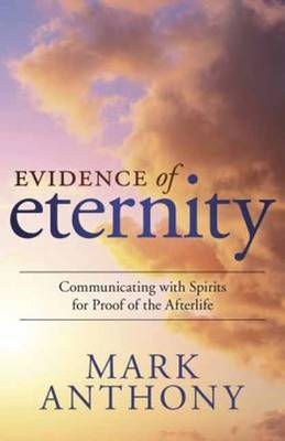 Evidence of Eternity: Communicating with Spirits for Proof of the Afterlife (Paperback)