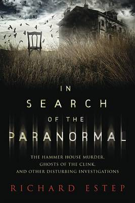 In Search of the Paranormal: The Hammer House Murder, Ghosts of the Clink, and Other Disturbing Investigations (Paperback)